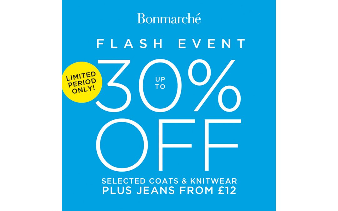 up to 30% off at Bon Marche